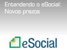 Entendendo o eSocial: Novos prazos