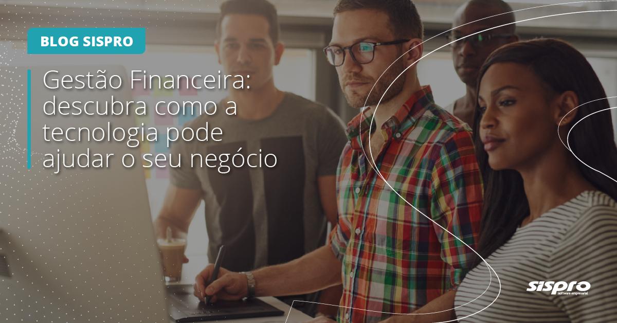 como a tecnologia ajuda na gestão financeira da empresa