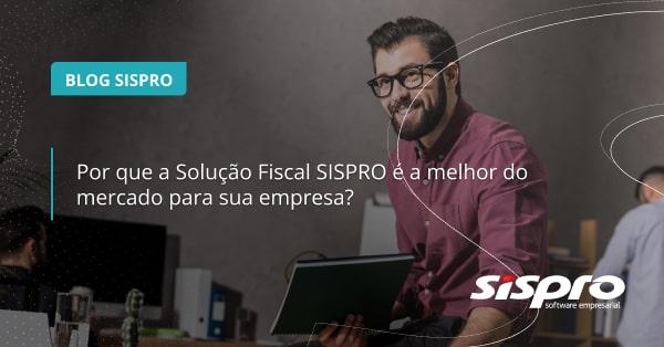 Por que a Solução Fiscal SISPRO é a melhor do mercado
